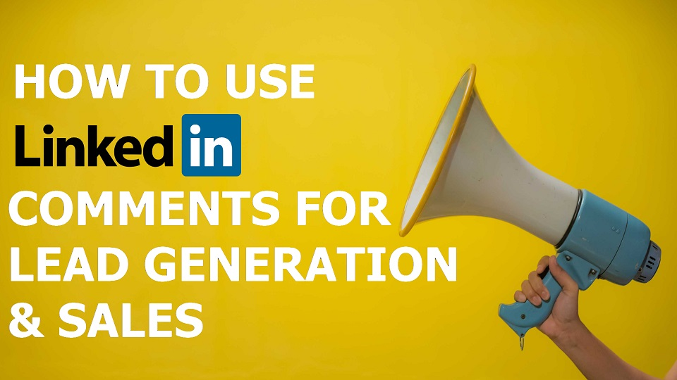 how to use linkedin comments for lead generation and sales